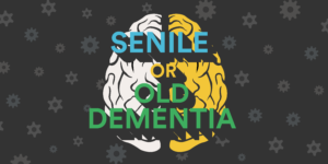 Senile or Old Dementia – Differences Between Alzheimer's, Dementia and Senility